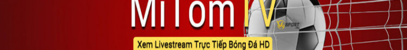 MiTom TV - Link xem bóng đá trực tuyến chất lượng cao